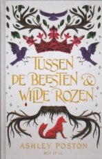 Poston, Ashley - Tussen de beesten & wilde rozen